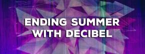 Ending Summer With Decibel 3