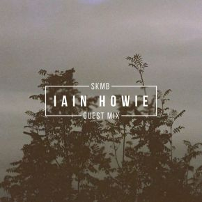 Iain Howie SKMB Guest Mix